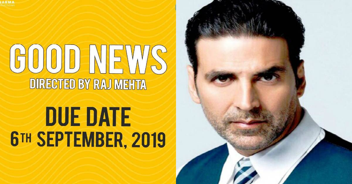 Akshay Kumar Starrer Good News To Release On 6th September 2019!