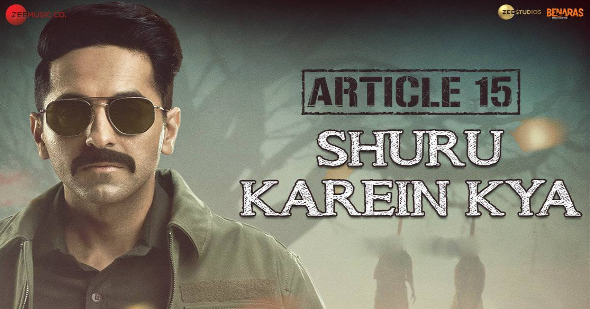 Shuru Karein Kya From Article 15 ft. Ayushmann Khurrana Is The Angry Rap That India Needs Right Now!