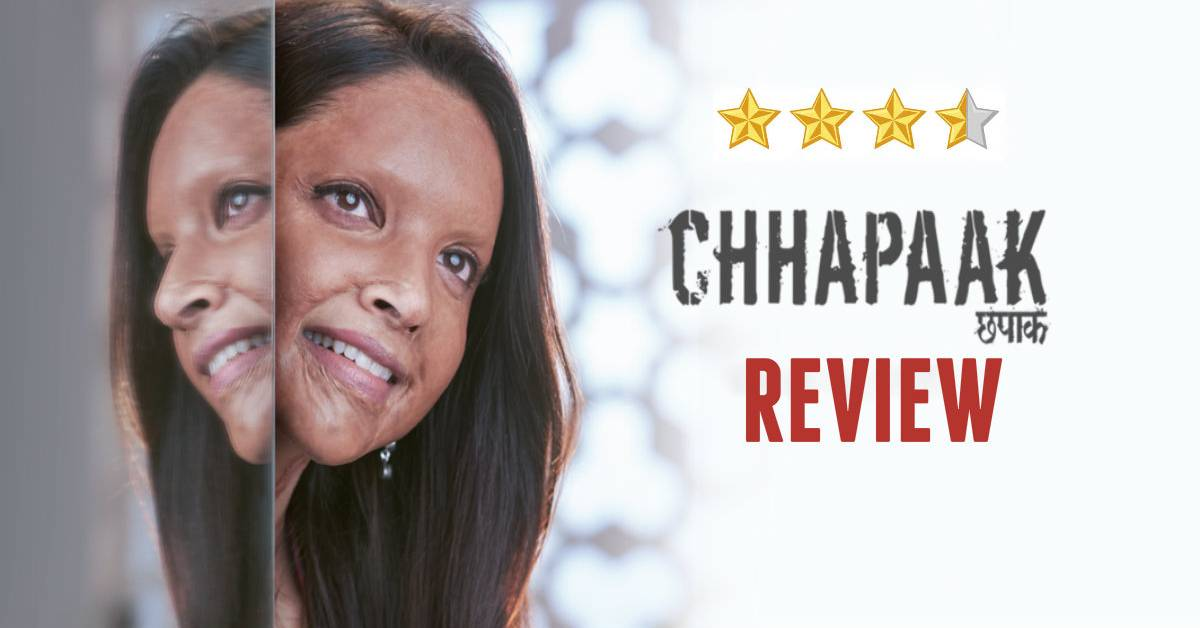 Chhapaak Review: A Brutally Honest Tale Of The Plight And Struggle Of The Acid Attack Survivors!